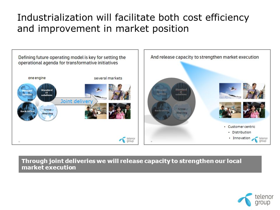 Industrialization will facilitate both cost efficiency and improvement in market position Through joint deliveries we will release capacity to strengt