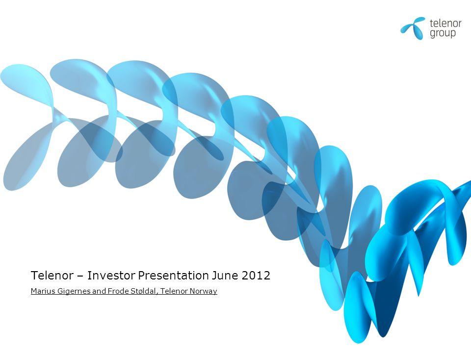 Telenor – Investor Presentation June 2012 Marius Gigernes and Frode Støldal, Telenor Norway