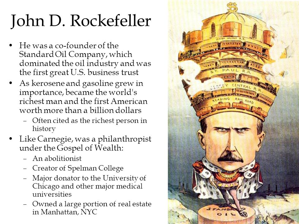 John D. Rockefeller He was a co-founder of the Standard Oil Company, which dominated the oil industry and was the first great U.S. business trust As k