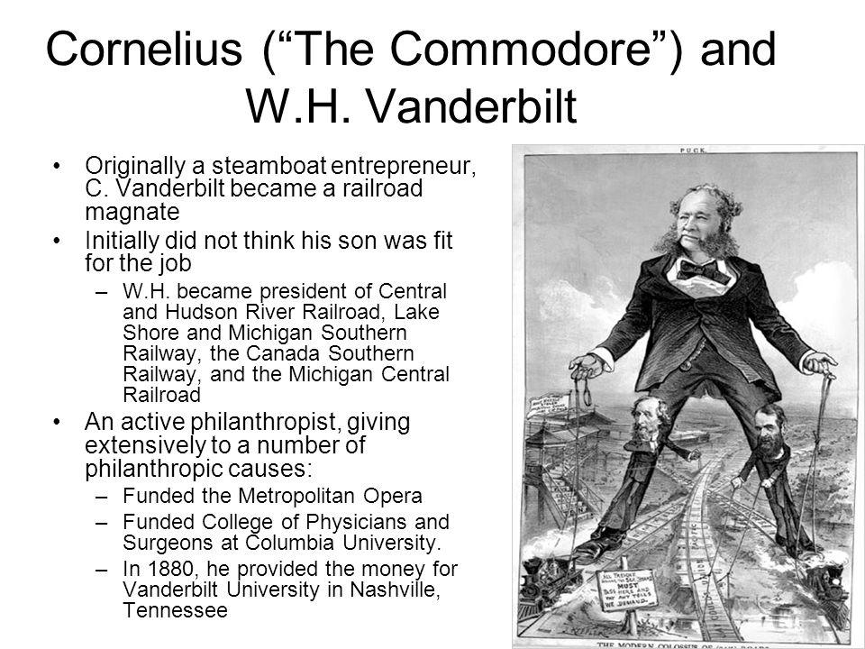 "Cornelius (""The Commodore"") and W.H. Vanderbilt Originally a steamboat entrepreneur, C. Vanderbilt became a railroad magnate Initially did not think h"