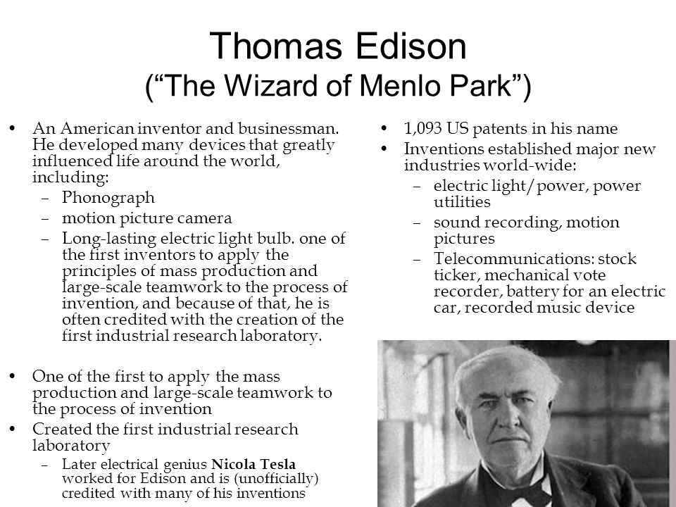 """Thomas Edison (""""The Wizard of Menlo Park"""") An American inventor and businessman. He developed many devices that greatly influenced life around the wor"""