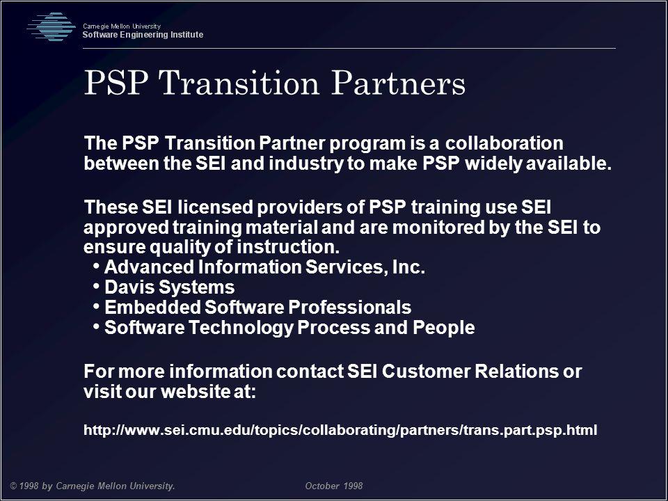 Team Software Process 46 © 1998 by Carnegie Mellon University.October 1998 PSP Transition Partners The PSP Transition Partner program is a collaborati