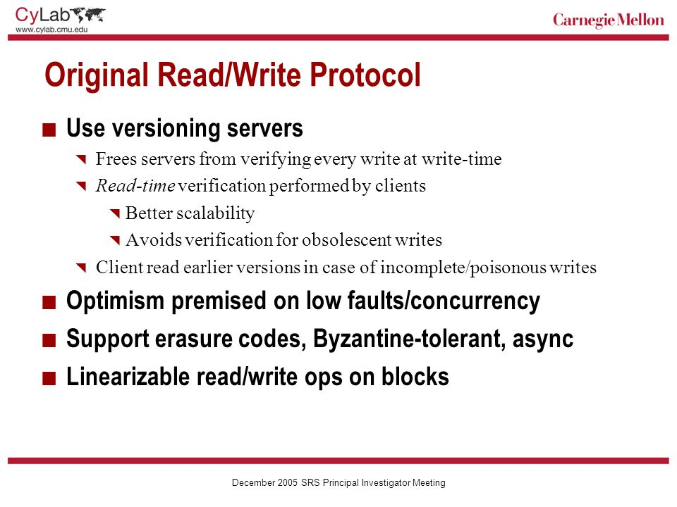 Carnegie Mellon December 2005 SRS Principal Investigator Meeting Operation Ordering Protocol Worst-case 4-round protocol  Get  Suggest  Propose  Commit Extends protocol previously used in Fleet [Chockler et al.