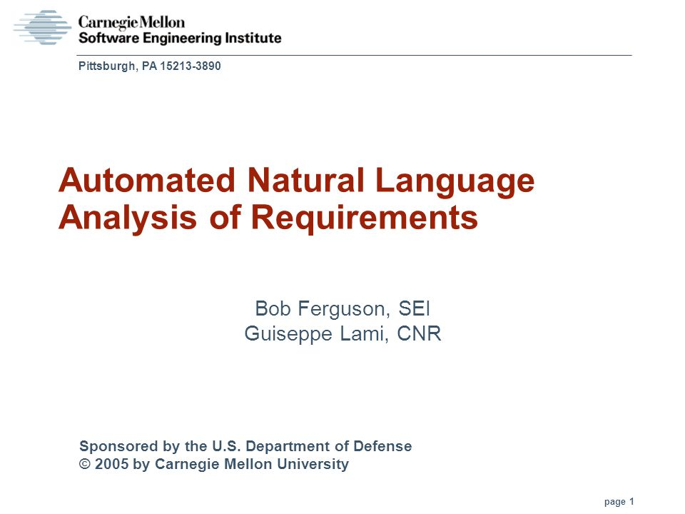 Sponsored by the U.S. Department of Defense © 2005 by Carnegie Mellon University page 1 Pittsburgh, PA 15213-3890 Automated Natural Language Analysis