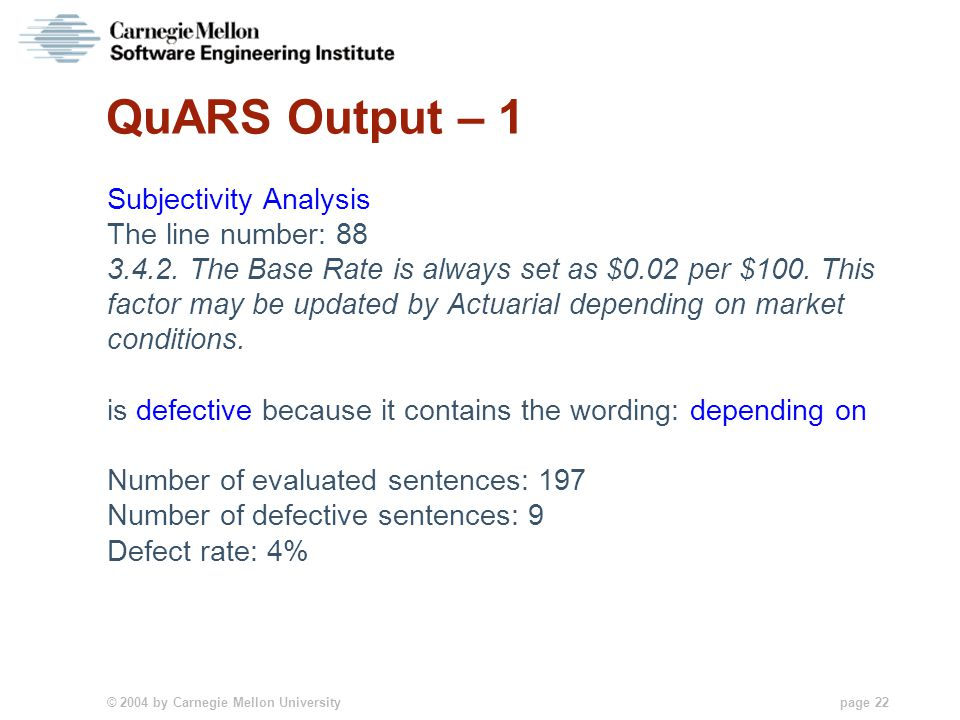 © 2004 by Carnegie Mellon University page 22 QuARS Output – 1 Subjectivity Analysis The line number: 88 3.4.2. The Base Rate is always set as $0.02 pe