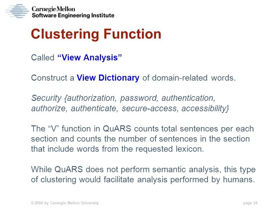 """© 2004 by Carnegie Mellon University page 24 Clustering Function Called """"View Analysis"""" Construct a View Dictionary of domain-related words. Security"""