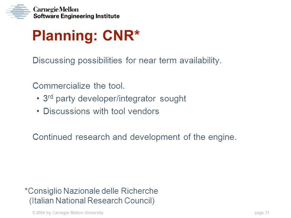 © 2004 by Carnegie Mellon University page 31 Planning: CNR* Discussing possibilities for near term availability.