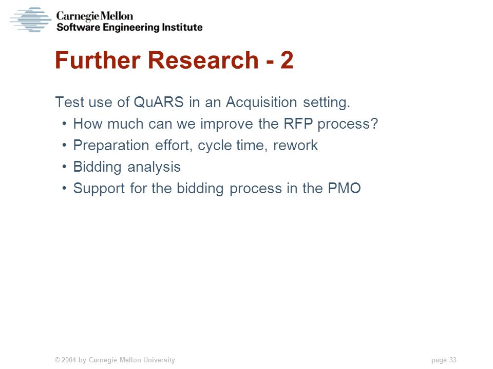 © 2004 by Carnegie Mellon University page 33 Further Research - 2 Test use of QuARS in an Acquisition setting. How much can we improve the RFP process