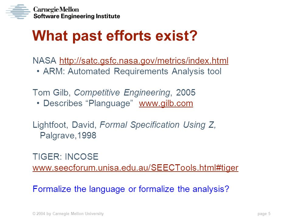 © 2004 by Carnegie Mellon University page 6 Automation Assistance Document Analysis Tools Reduce cycle time and effort while producing better results than possible with tedious manual review Early detection and correction of simple but often costly errors allows analysts to focus on more difficult problems Req.