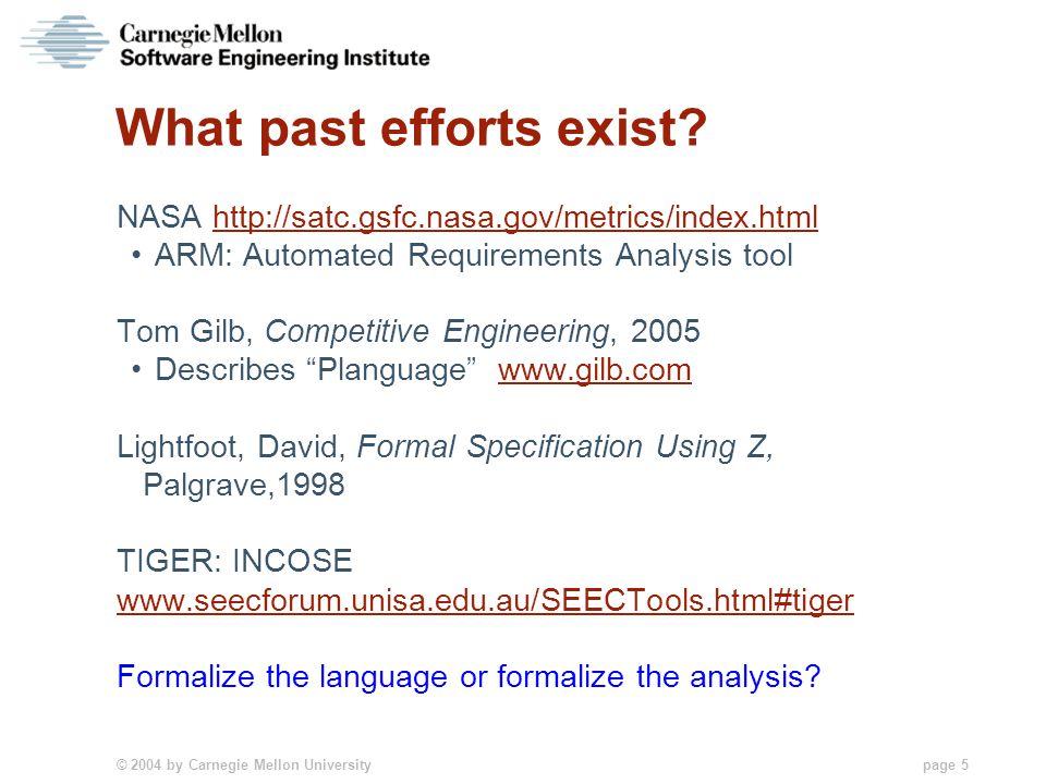 © 2004 by Carnegie Mellon University page 5 What past efforts exist? NASA http://satc.gsfc.nasa.gov/metrics/index.htmlhttp://satc.gsfc.nasa.gov/metric