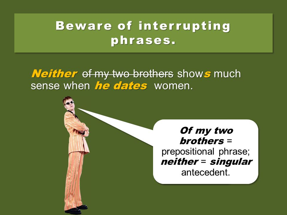 Neither of my two brothers show much sense when they date women. Beware of interrupting phrases. Neither of my two brothers show s much sense when he
