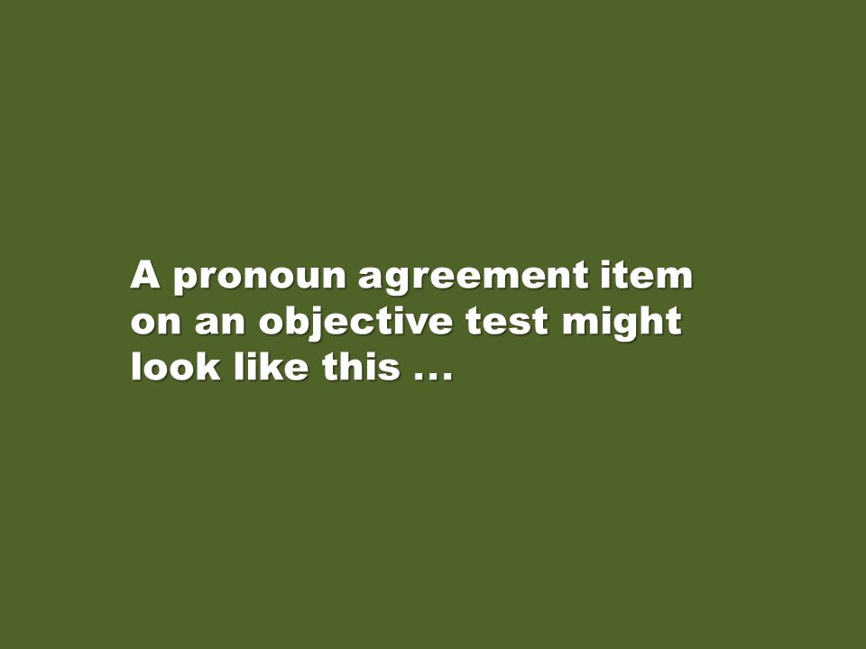 A pronoun agreement item on an objective test might look like this...