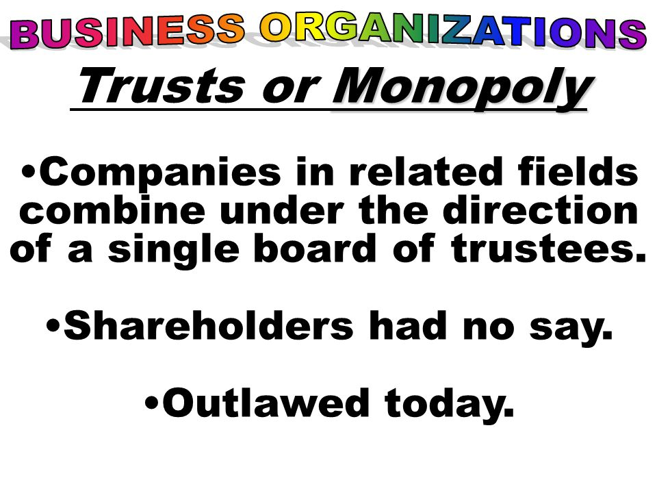 Monopoly Trusts or Monopoly Companies in related fields combine under the direction of a single board of trustees.