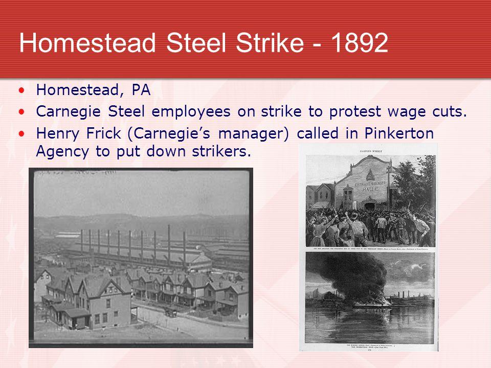 Homestead Steel Strike - 1892 Homestead, PA Carnegie Steel employees on strike to protest wage cuts.