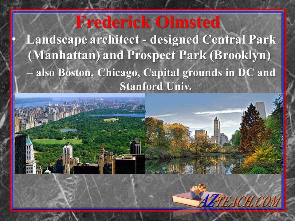 Frederick Olmsted Landscape architect - designed Central Park (Manhattan) and Prospect Park (Brooklyn) Landscape architect - designed Central Park (Ma