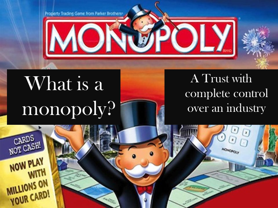 What is a monopoly? A Trust with complete control over an industry