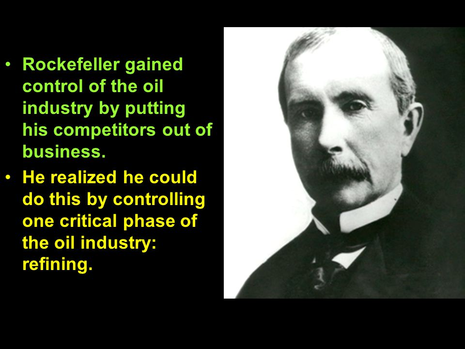 Rockefeller gained control of the oil industry by putting his competitors out of business. He realized he could do this by controlling one critical ph