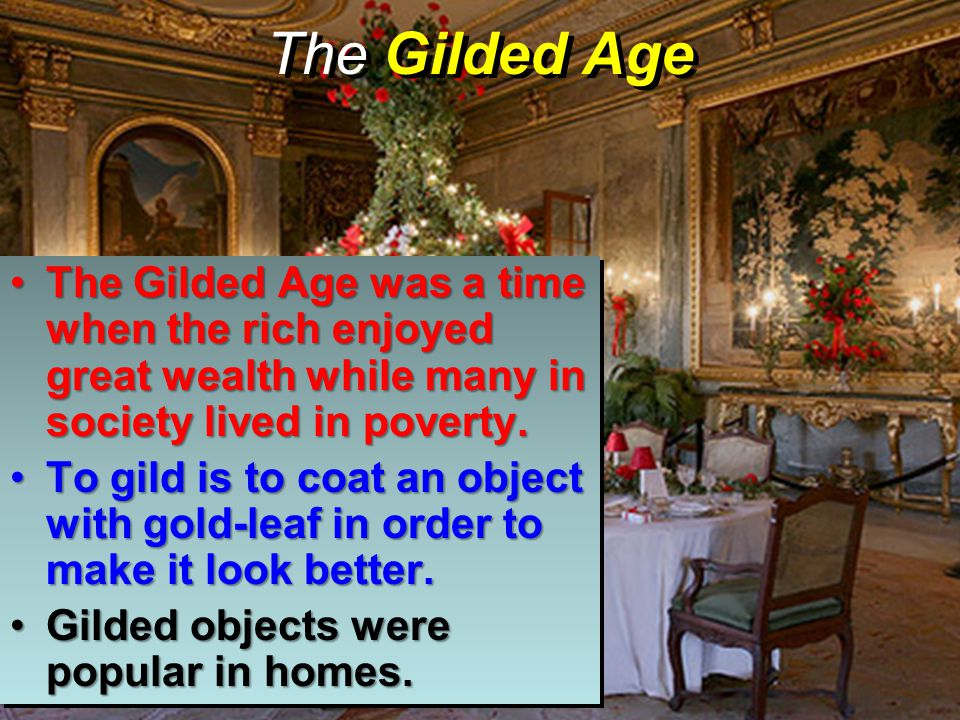 The Gilded Age The Gilded Age was a time when the rich enjoyed great wealth while many in society lived in poverty.The Gilded Age was a time when the