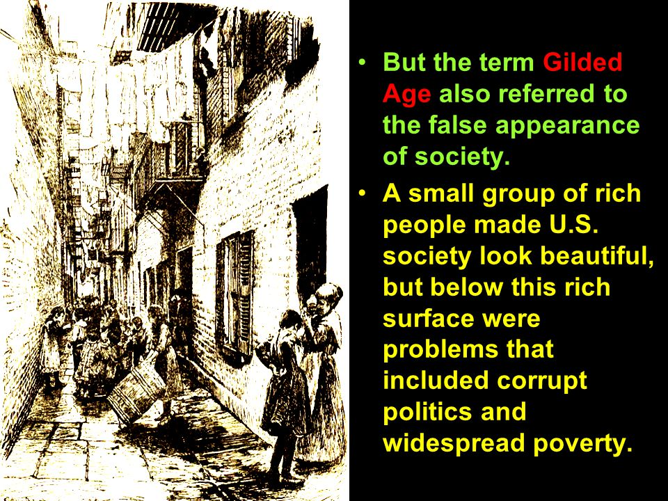 But the term Gilded Age also referred to the false appearance of society. A small group of rich people made U.S. society look beautiful, but below thi