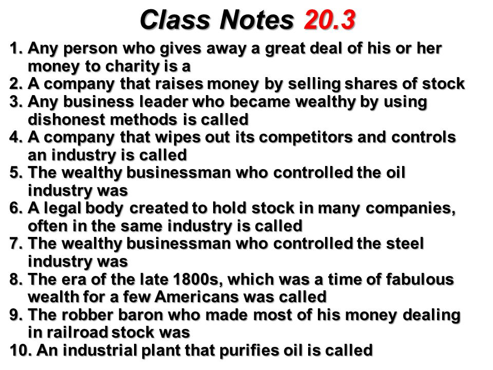 Class Notes 20.3 1.Any person who gives away a great deal of his or her money to charity is a 2.A company that raises money by selling shares of stock