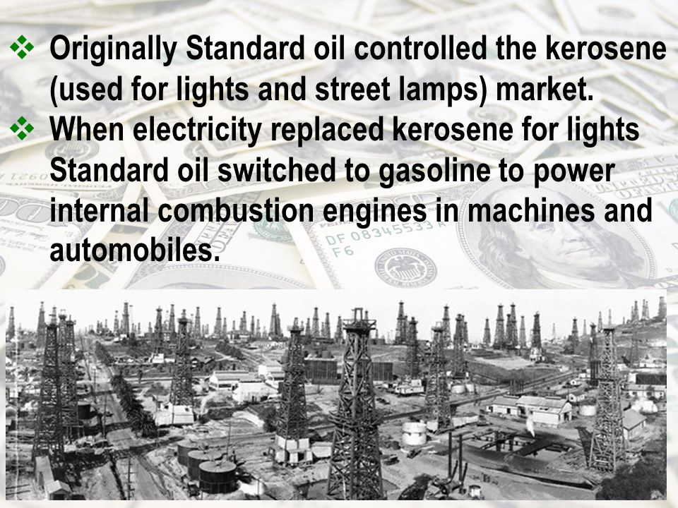  Originally Standard oil controlled the kerosene (used for lights and street lamps) market.