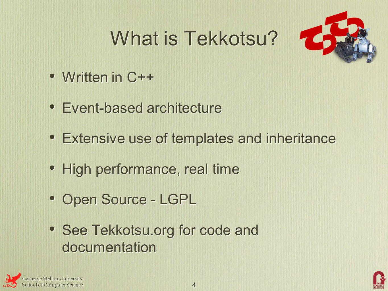 Carnegie Mellon University School of Computer Science Carnegie Mellon University School of Computer Science 4 What is Tekkotsu.
