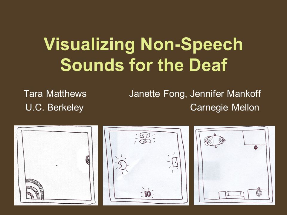 Visualizing Non-Speech Sounds for the Deaf Tara Matthews Janette Fong, Jennifer Mankoff U.C.