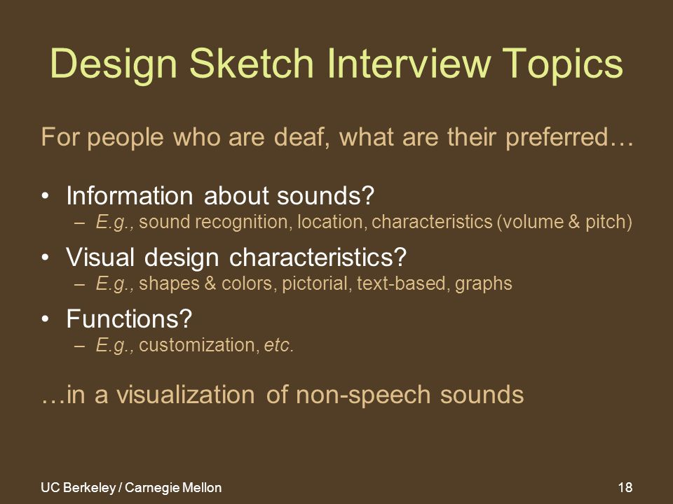 UC Berkeley / Carnegie Mellon18 Design Sketch Interview Topics For people who are deaf, what are their preferred… Information about sounds.
