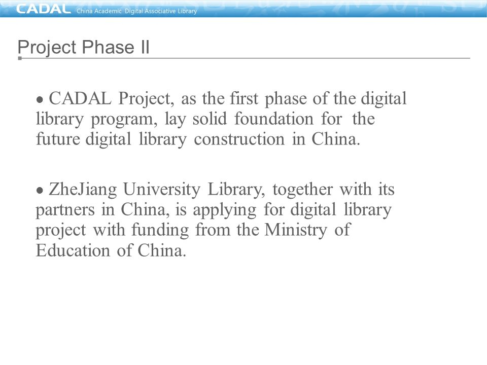 CADAL Project, as the first phase of the digital library program, lay solid foundation for the future digital library construction in China. ZheJiang