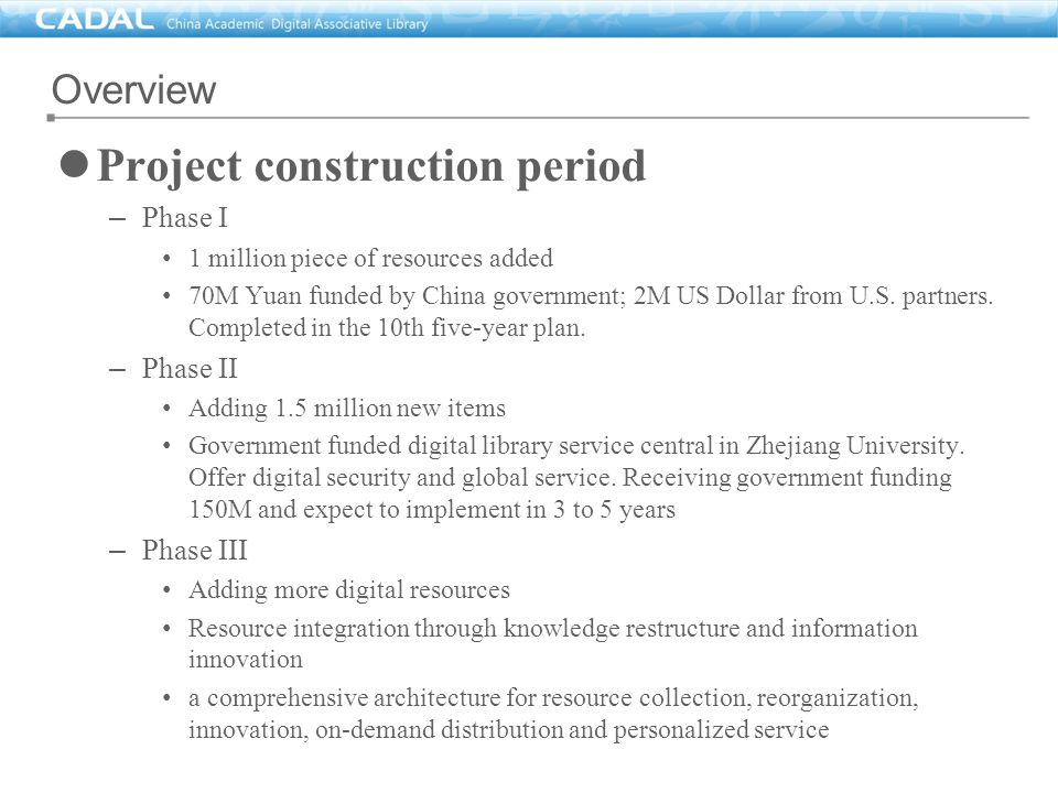 Project construction period – Phase I 1 million piece of resources added 70M Yuan funded by China government; 2M US Dollar from U.S. partners. Complet