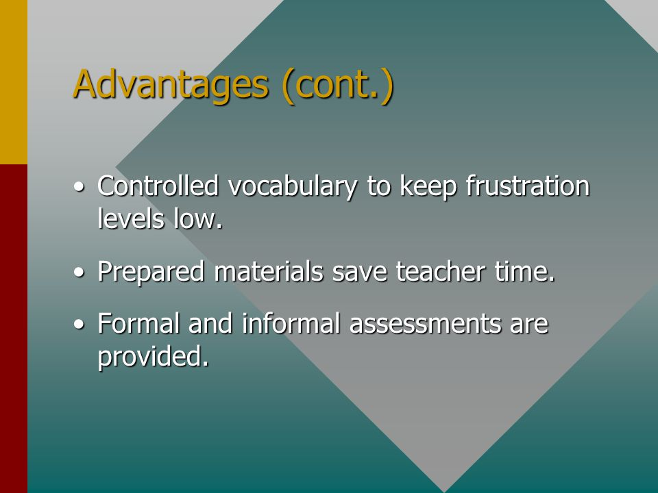 Advantages (cont.) Controlled vocabulary to keep frustration levels low.Controlled vocabulary to keep frustration levels low.