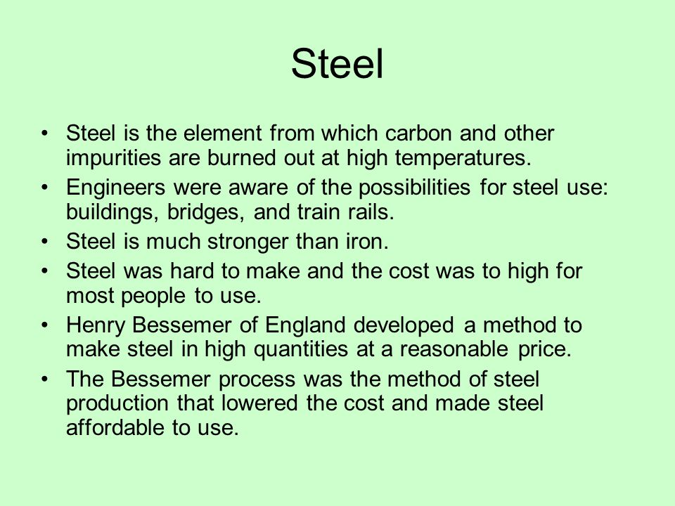Steel Steel is the element from which carbon and other impurities are burned out at high temperatures.