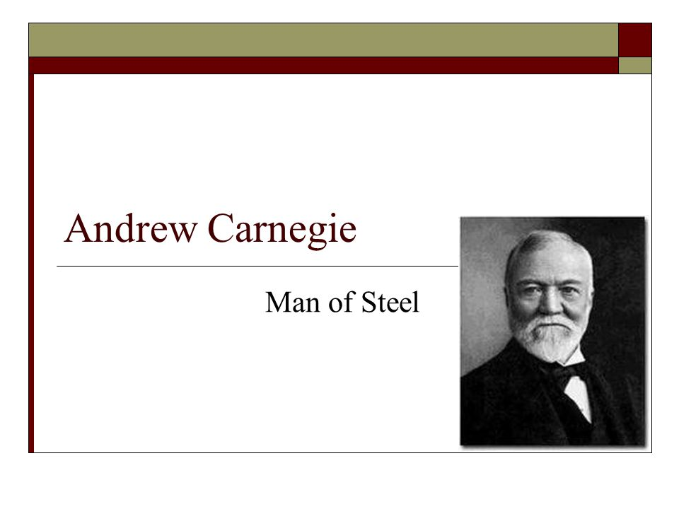 Andrew Carnegie Man of Steel