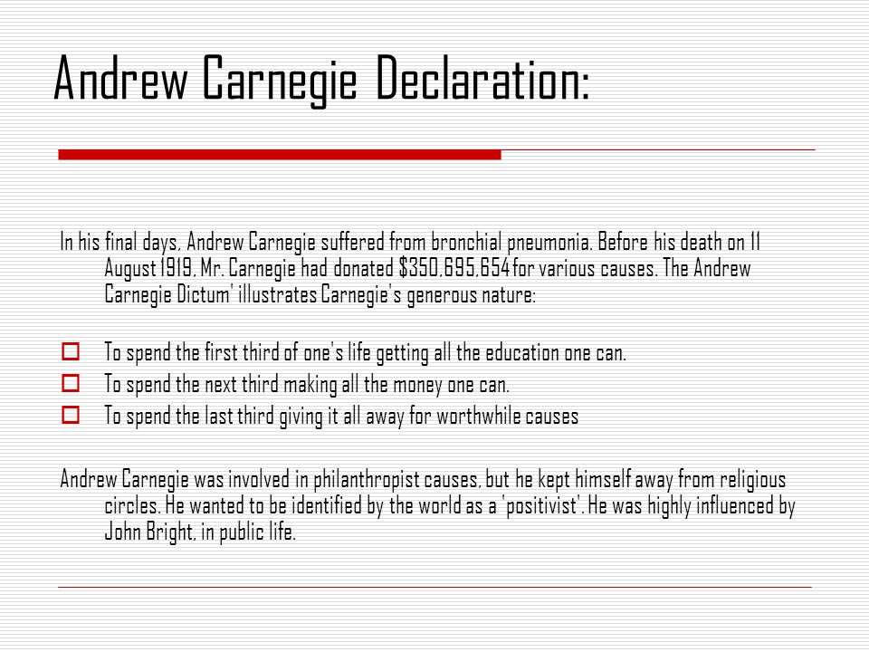 Andrew Carnegie Declaration: In his final days, Andrew Carnegie suffered from bronchial pneumonia.