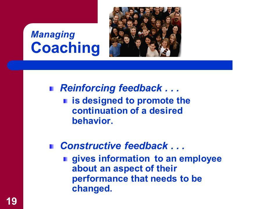 19 Managing Coaching Reinforcing feedback...