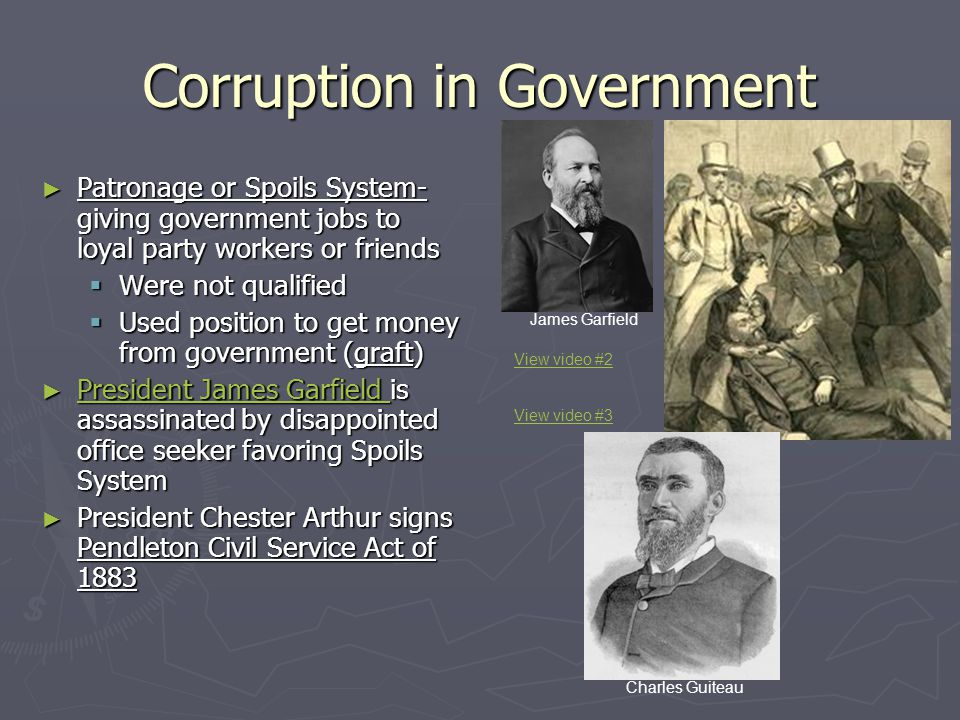 Corruption in Government ► Patronage or Spoils System- giving government jobs to loyal party workers or friends  Were not qualified  Used position t