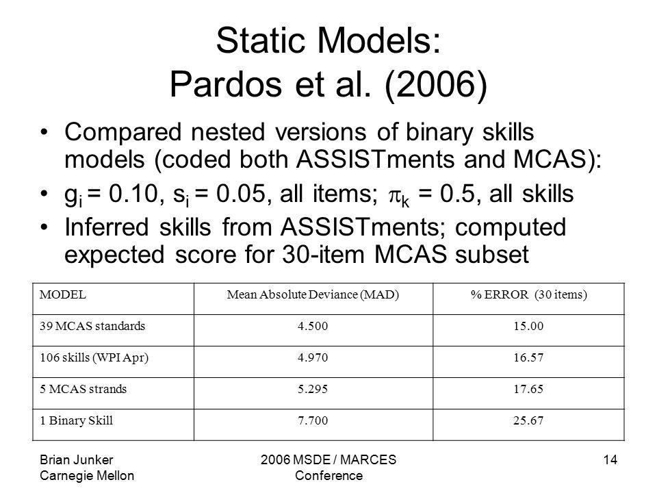 Brian Junker Carnegie Mellon 2006 MSDE / MARCES Conference 14 Static Models: Pardos et al.