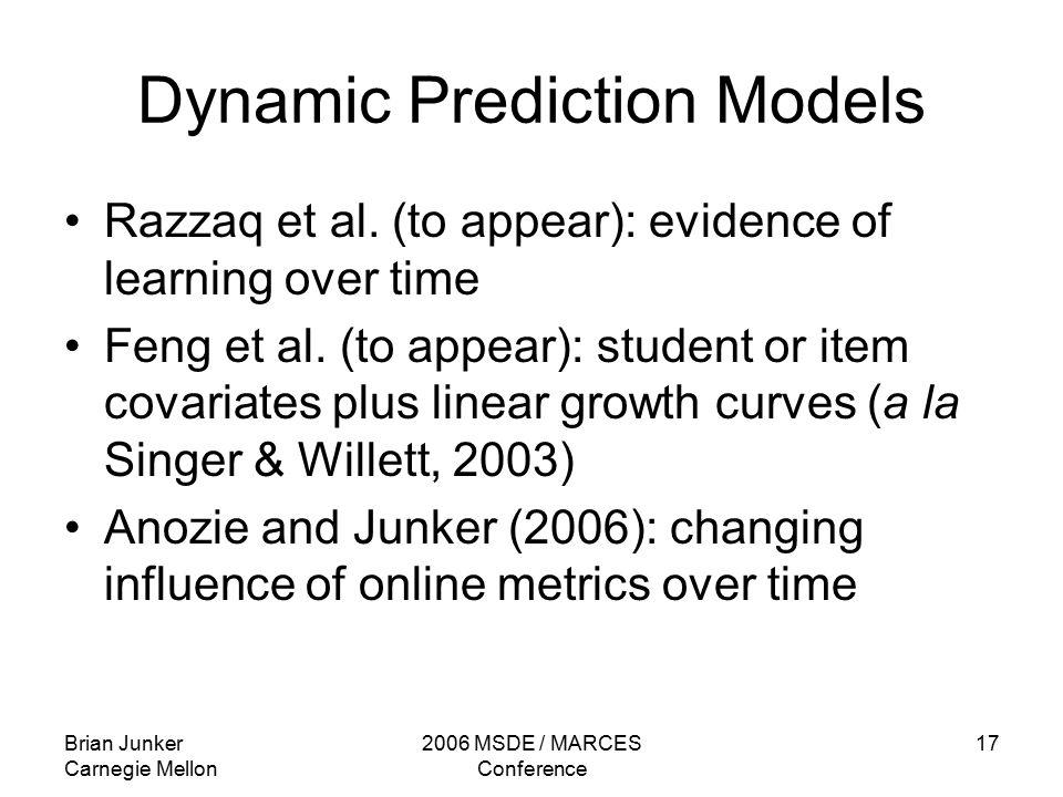Brian Junker Carnegie Mellon 2006 MSDE / MARCES Conference 17 Dynamic Prediction Models Razzaq et al.