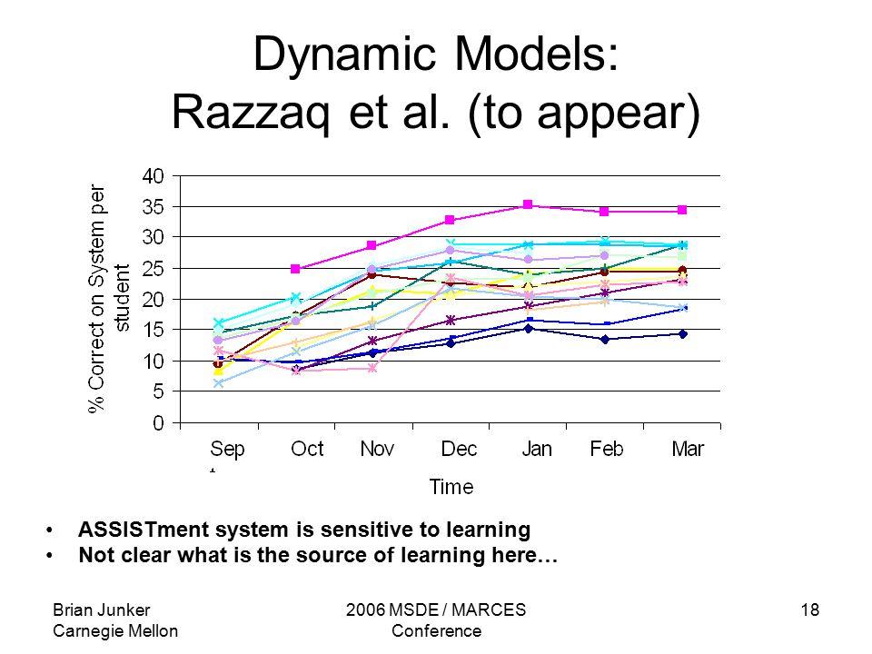 Brian Junker Carnegie Mellon 2006 MSDE / MARCES Conference 18 Dynamic Models: Razzaq et al.