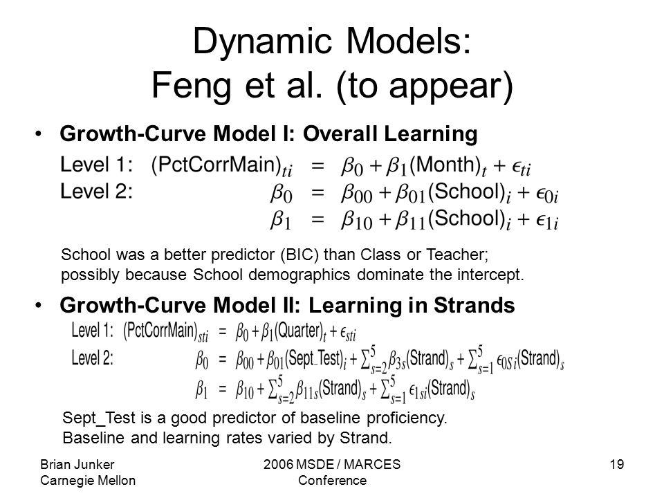 Brian Junker Carnegie Mellon 2006 MSDE / MARCES Conference 19 Dynamic Models: Feng et al.