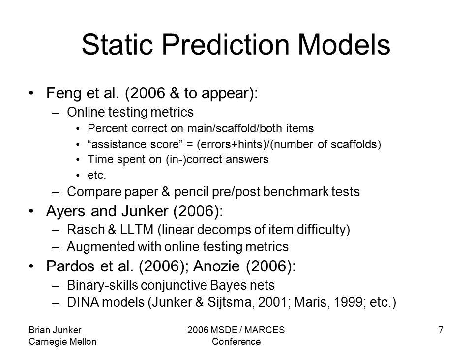 Brian Junker Carnegie Mellon 2006 MSDE / MARCES Conference 7 Static Prediction Models Feng et al.