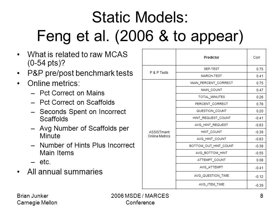 Brian Junker Carnegie Mellon 2006 MSDE / MARCES Conference 8 Static Models: Feng et al.