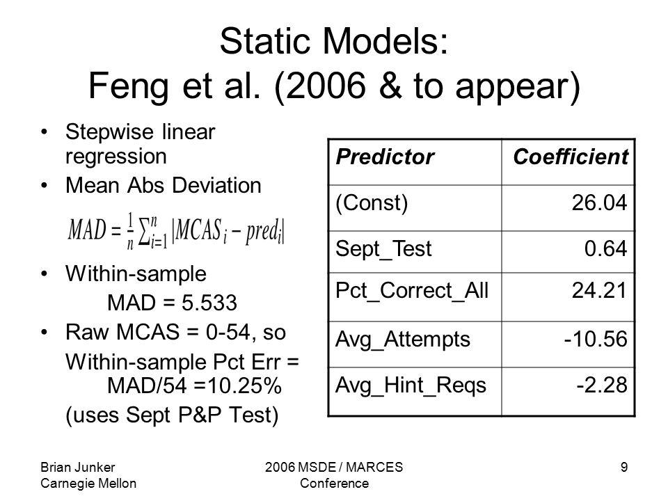 Brian Junker Carnegie Mellon 2006 MSDE / MARCES Conference 9 Static Models: Feng et al.