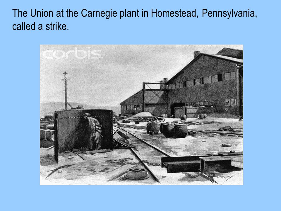 The Union at the Carnegie plant in Homestead, Pennsylvania, called a strike.