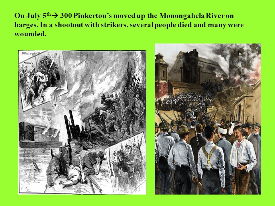 On July 5 th  300 Pinkerton's moved up the Monongahela River on barges.