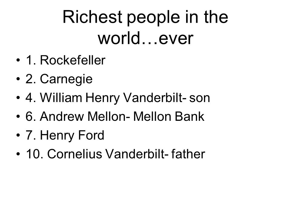 Richest people in the world…ever 1. Rockefeller 2.