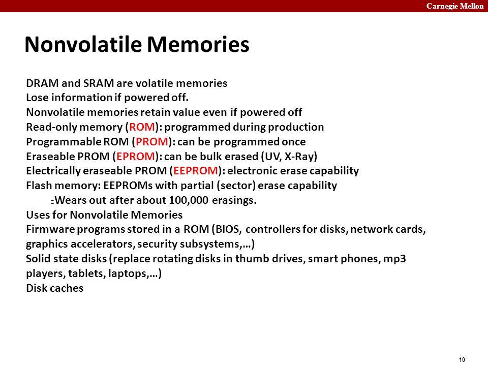 Carnegie Mellon 10 Nonvolatile Memories DRAM and SRAM are volatile memories Lose information if powered off.