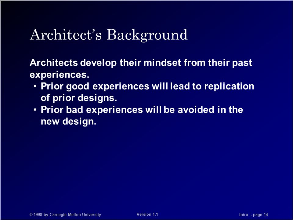 © 1998 by Carnegie Mellon University Intro - page 14 Version 1.1 Architect's Background Architects develop their mindset from their past experiences.
