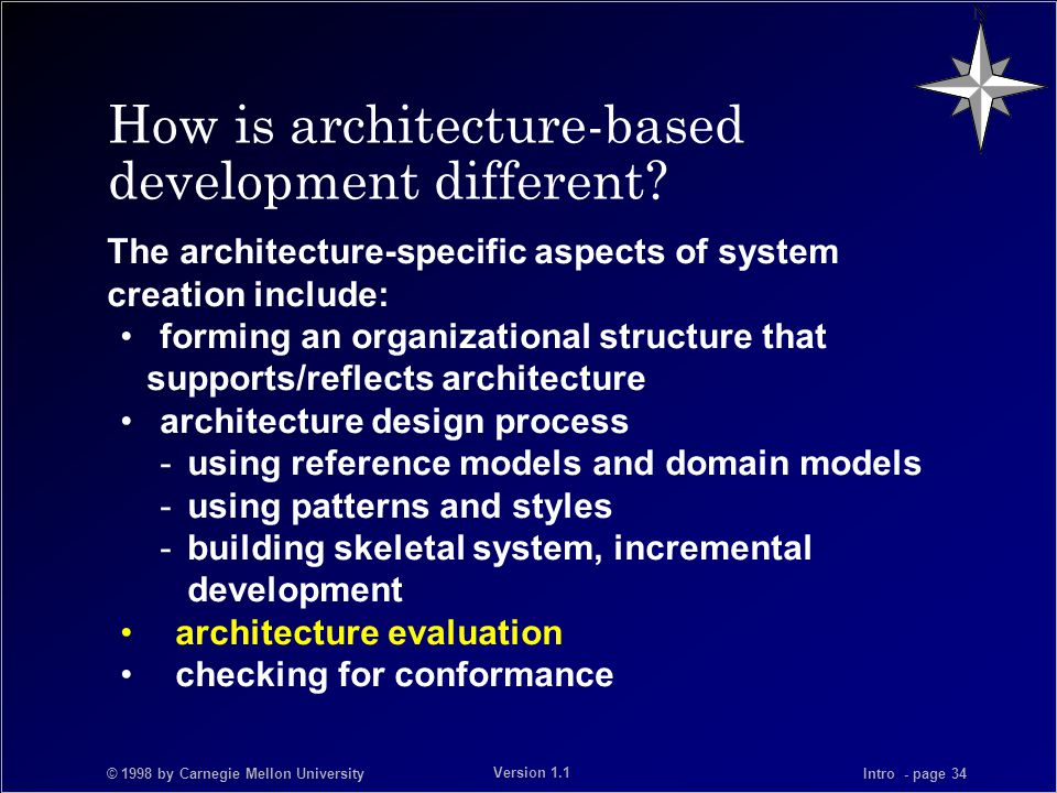 © 1998 by Carnegie Mellon University Intro - page 34 Version 1.1 How is architecture-based development different.
