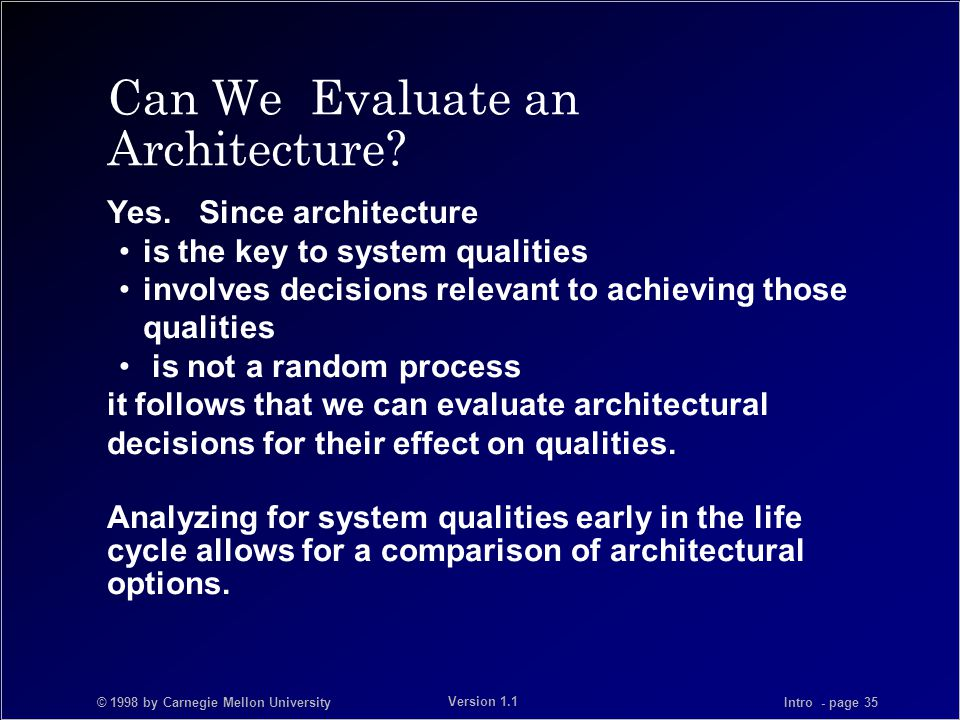 © 1998 by Carnegie Mellon University Intro - page 35 Version 1.1 Can We Evaluate an Architecture.